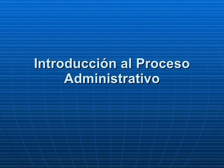 Introducción al Proceso Administrativo