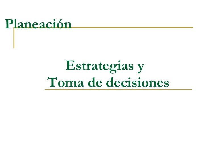 Planeación Estrategias y   Toma de decisiones
