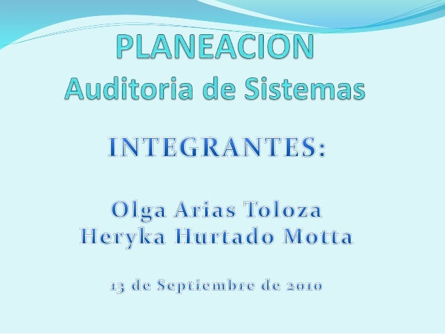 1. Concepto de la Auditoria de Sistemas 2. Proceso Genérico 3. Etapa de Planeación • Objetivos • Alcance • Plan de Auditor...