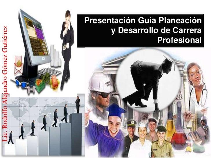 Presentación Guía PlaneaciónLic. Rodolfo Alejandro Gómez Gutiérrez                                               y Desarro...