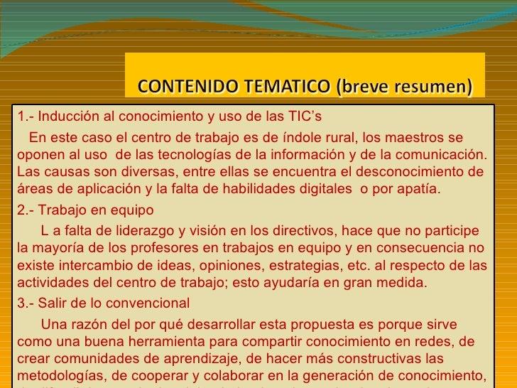 1.- Inducción al conocimiento y uso de las TIC's En este caso el centro de trabajo es de índole rural, los maestros se opo...