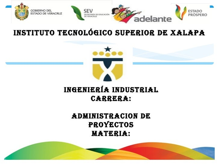 INSTITUTO TECNOLÓGICO SUPERIOR DE XALAPA          INGENIERÍA INDUSTRIAL                CARRERA:            ADMINISTRACION ...