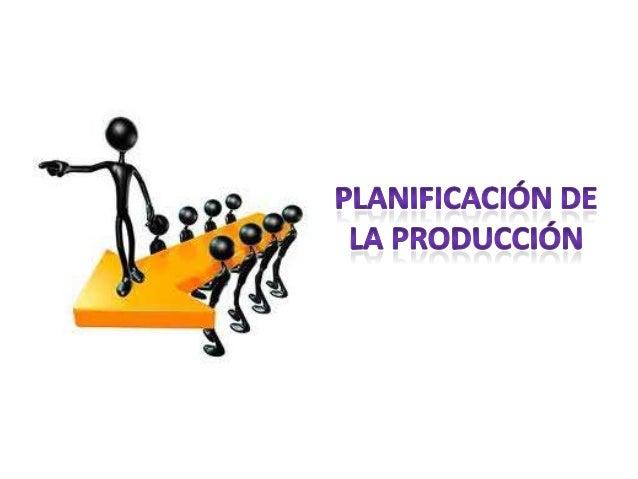 Planificación de la Producción                      Consiste en decidir las cantidades de mano de                    obra,...