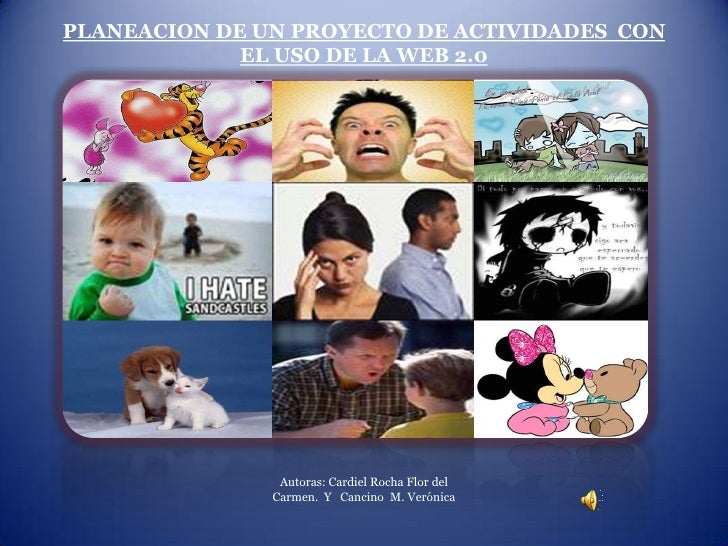 PLANEACION DE UN PROYECTO DE ACTIVIDADES  CON  EL USO DE LA WEB 2.0<br />Autoras: Cardiel Rocha Flor del Carmen.  Y   Canc...