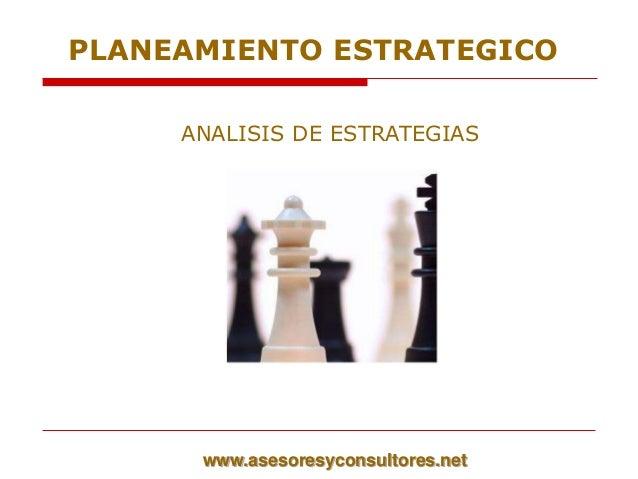 ANALISIS DE ESTRATEGIAS www.asesoresyconsultores.net PLANEAMIENTO ESTRATEGICO
