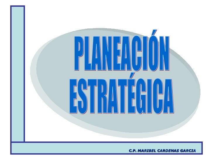 C.P. MARIBEL CARDENAS GARCIA PLANEACIÓN ESTRATÉGICA