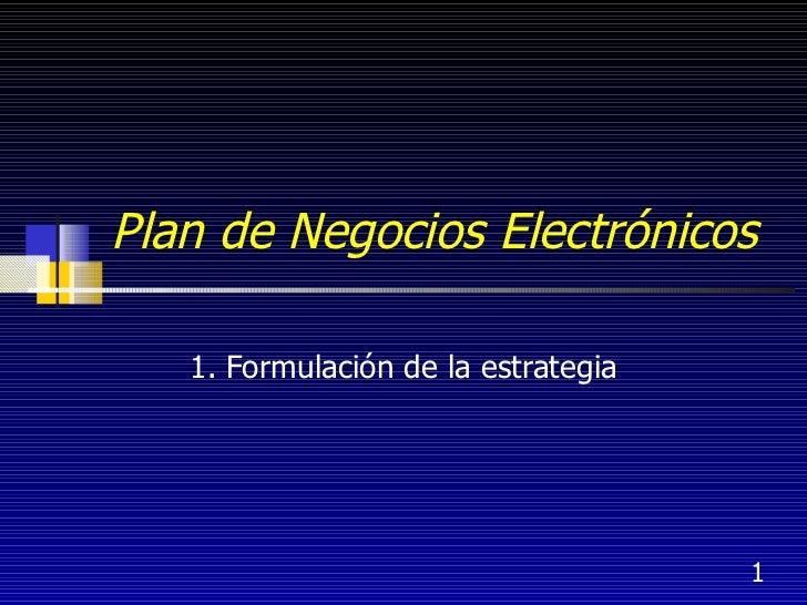 Plan de Negocios Electrónicos 1. Formulación de la estrategia