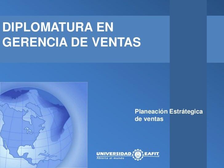 DIPLOMATURA ENGERENCIA DE VENTAS                 Planeación Estrátegica                 de ventas