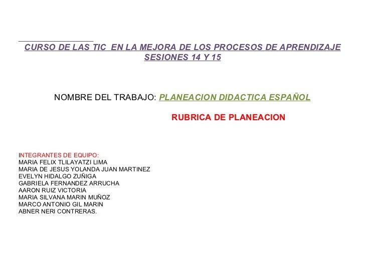 CURSO DE LAS TIC EN LA MEJORA DE LOS PROCESOS DE APRENDIZAJE                         SESIONES 14 Y 15         NOMBRE DEL T...