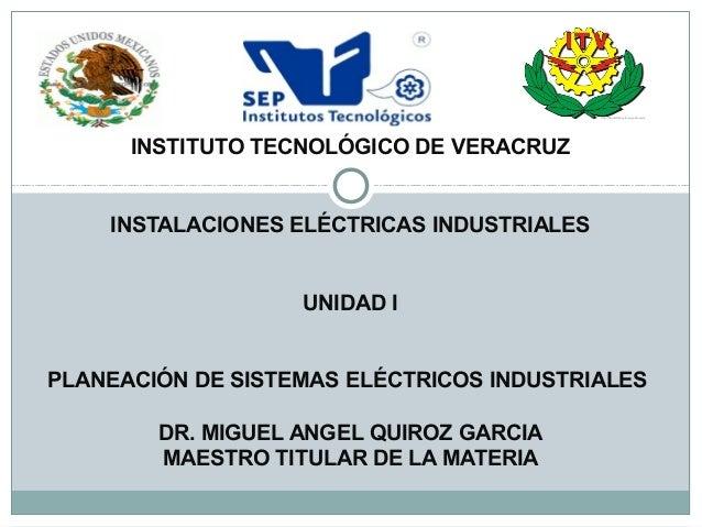 INSTITUTO TECNOLÓGICO DE VERACRUZ INSTALACIONES ELÉCTRICAS INDUSTRIALES UNIDAD I PLANEACIÓN DE SISTEMAS ELÉCTRICOS INDUSTR...