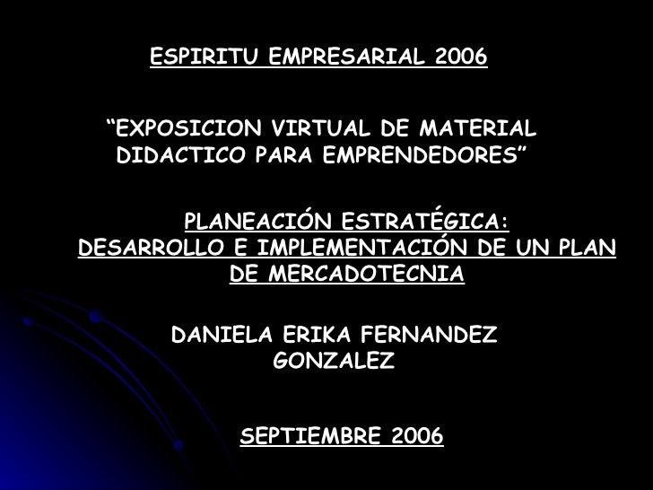 """ESPIRITU EMPRESARIAL 2006 """" EXPOSICION VIRTUAL DE MATERIAL DIDACTICO PARA EMPRENDEDORES"""" PLANEACIÓN ESTRATÉGICA: DESARROLL..."""