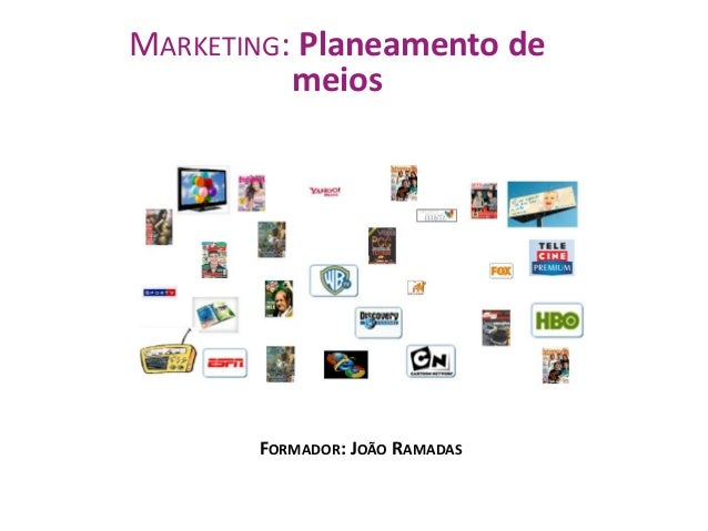 MARKETING: Planeamento de meios  FORMADOR: JOÃO RAMADAS