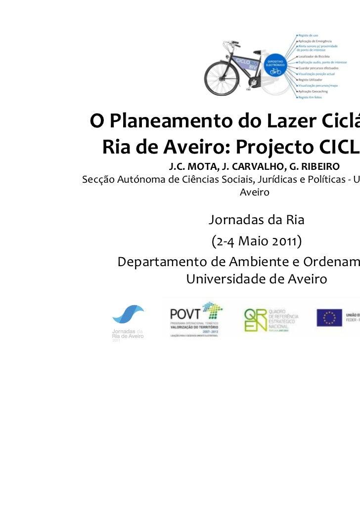 O Planeamento do Lazer Ciclável na  Ria de Aveiro: Projecto CICLORIA                J.C. MOTA, J. CARVALHO, G. RIBEIROSecç...