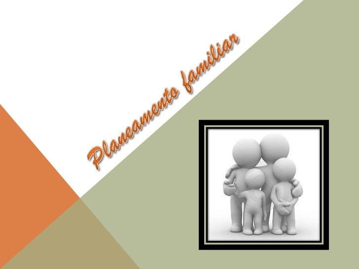 O planeamento familiar é uma forma de assegurar que as pessoas têmacesso a informação, a métodos de contracepção eficazes ...