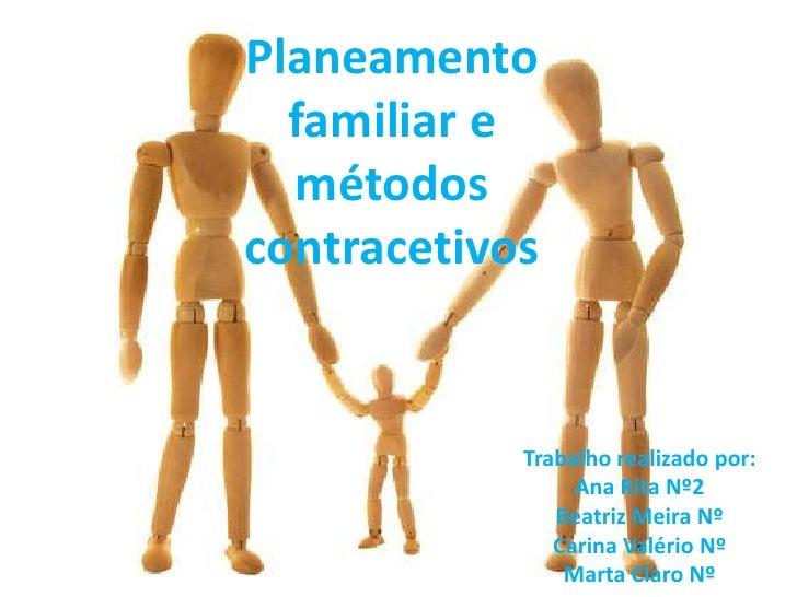Planeamento  familiar e  métodoscontracetivos            Trabalho realizado por:                 Ana Rita Nº2             ...