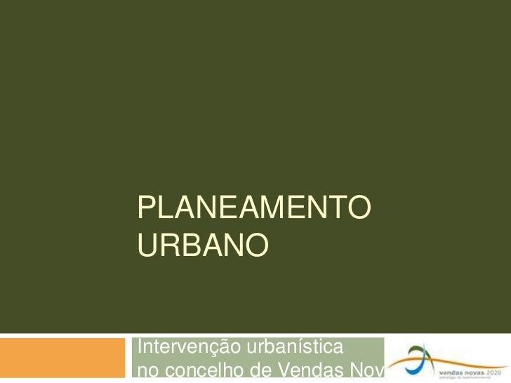 PLANEAMENTOURBANOIntervenção urbanísticano concelho de Vendas Novas