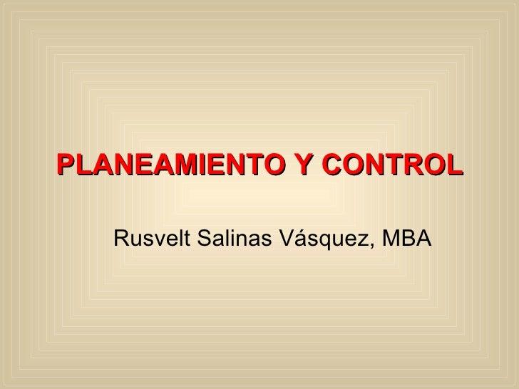 PLANEA MIENTO Y CONTROL Rusvelt Salinas Vásquez, MBA