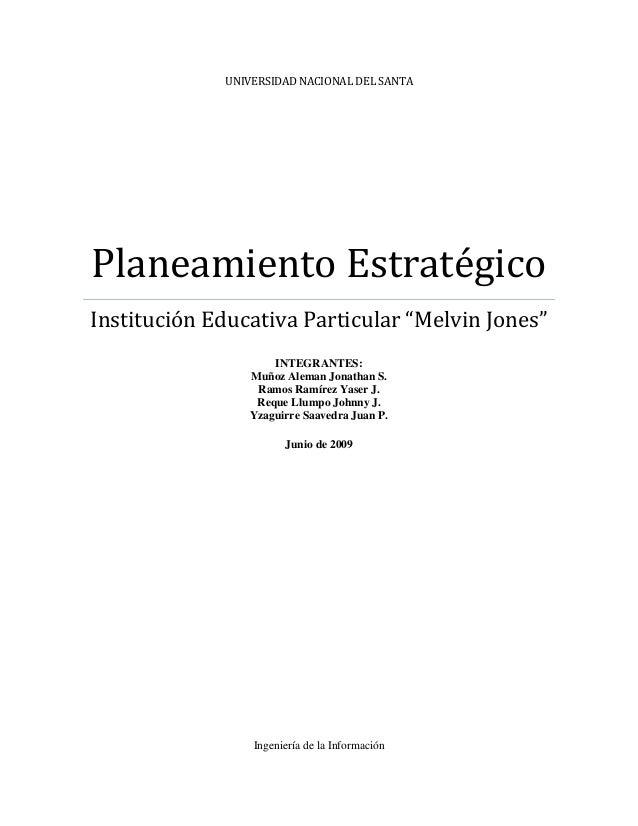 """UNIVERSIDAD NACIONAL DEL SANTAPlaneamiento EstratégicoInstitución Educativa Particular """"Melvin Jones""""INTEGRANTES:Muñoz Ale..."""