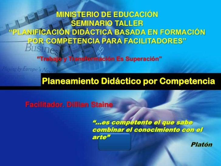 """MINISTERIO DE EDUCACIÓN               SEMINARIO TALLER""""PLANIFICACIÓN DIDÁCTICA BASADA EN FORMACIÓN    POR COMPETENCIA PARA..."""