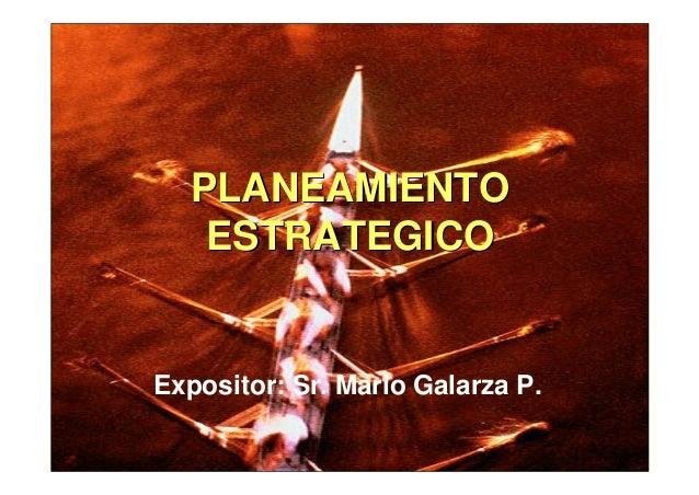 PLANEAMIENTOPLANEAMIENTO ESTRATEGICOESTRATEGICO Expositor: Sr. Mario Galarza P.