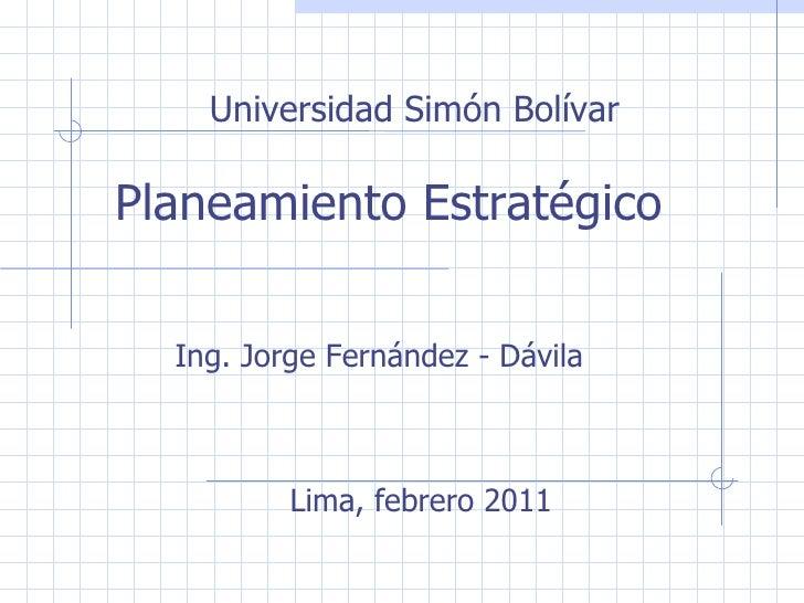 Universidad Simón Bolívar Planeamiento Estratégico  Ing. Jorge Fernández - Dávila Lima, febrero 2011