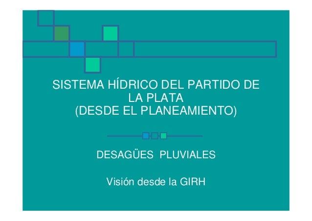 SISTEMA HÍDRICO DEL PARTIDO DE           LA PLATA   (DESDE EL PLANEAMIENTO)      DESAGÜES PLUVIALES       Visión desde la ...
