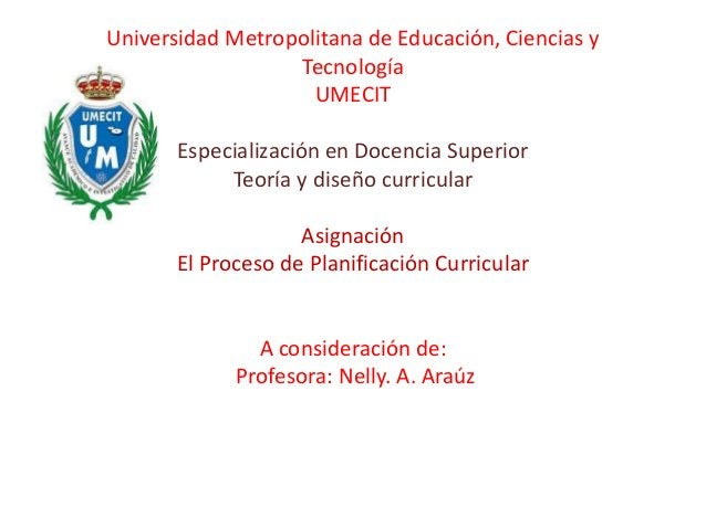 Universidad Metropolitana de Educación, Ciencias y  Tecnología  UMECIT  Especialización en Docencia Superior  Teoría y dis...