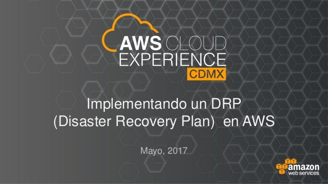 Implementando un DRP (Disaster Recovery Plan) en AWS Mayo, 2017