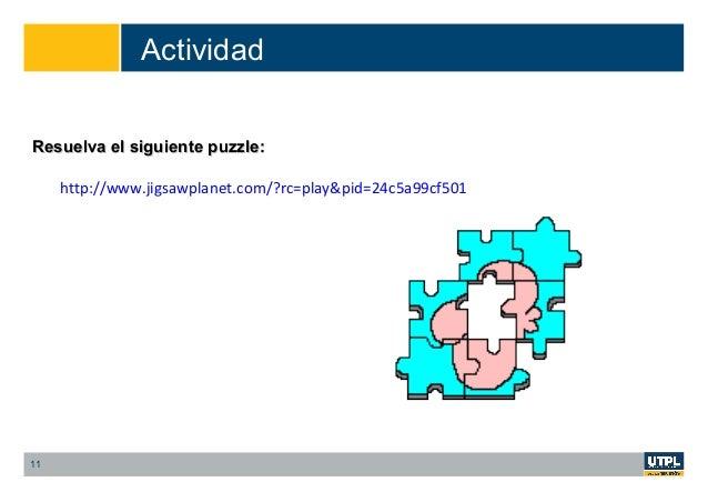 Actividad 11 http://www.jigsawplanet.com/?rc=play&pid=24c5a99cf501 Resuelva el siguiente puzzle:Resuelva el siguiente puzz...