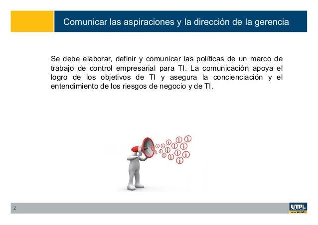 Comunicar las aspiraciones y la dirección de la gerencia Se debe elaborar, definir y comunicar las políticas de un marco d...