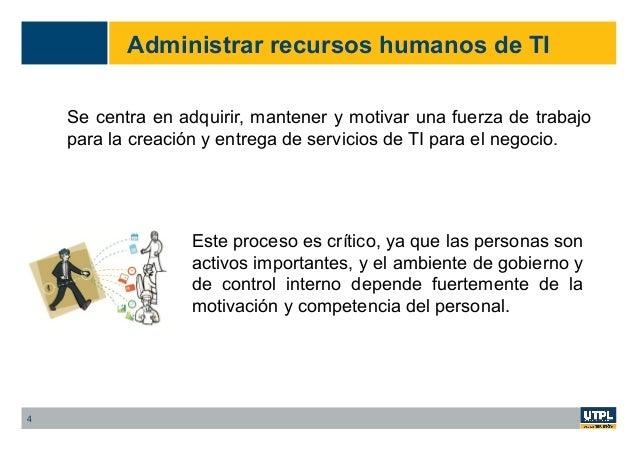 Administrar recursos humanos de TI Se centra en adquirir, mantener y motivar una fuerza de trabajo para la creación y entr...