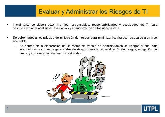 Evaluar y Administrar los Riesgos de TI 8 • Inicialmente se deben determinar los responsables, responsabilidades y activid...