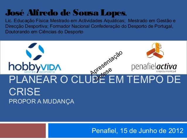 José Alfredo de Sousa Lopes,Lic. Educação Física; Mestrado em Actividades Aquáticas; Mestrado em Gestão eDirecção Desporti...