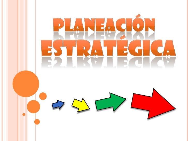 PLANEACIÓN<br />  ESTRATÉGICA<br />