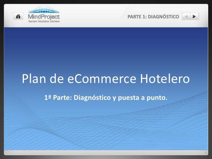 Plan de eCommerce Hotelero<br />PARTE 1: DIAGNÓSTICO<br />1ª Parte: Diagnóstico y puesta a punto.<br />