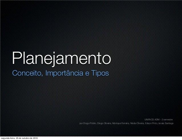 Planejamento Conceito, Importância e Tipos UNIFACS ADM - 2 semestre por Diogo Públio, Diego Oliveira, Monique Ferreira, Ná...