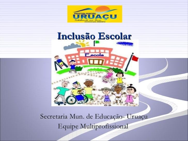 Inclusão EscolarSecretaria Mun. de Educação- Uruaçu      Equipe Multiprofissional