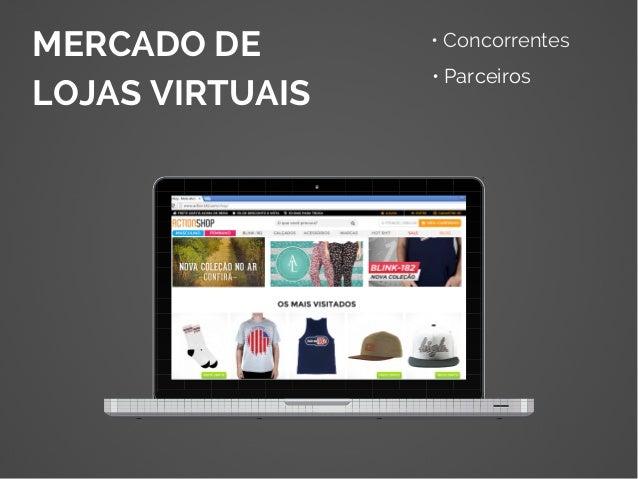 MERCADO DE LOJAS VIRTUAIS • Concorrentes • Parceiros