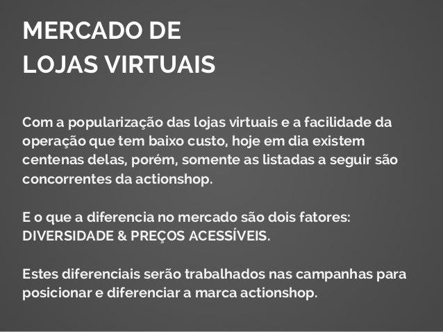 MERCADO DE LOJAS VIRTUAIS Com a popularização das lojas virtuais e a facilidade da operação que tem baixo custo, hoje em d...