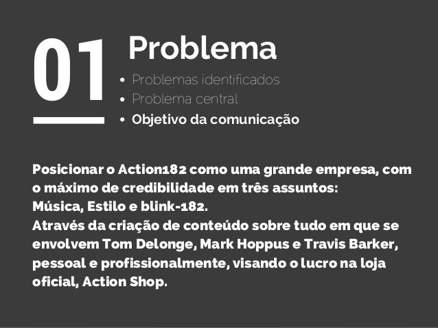 Problemas identificados 01Problema Objetivo da comunicação Posicionar o Action182 como uma grande empresa, com o máximo de...