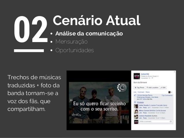 Análise da comunicação 02Cenário Atual Oportunidades Mensuração Trechos de músicas traduzidas + foto da banda tornam-se a ...