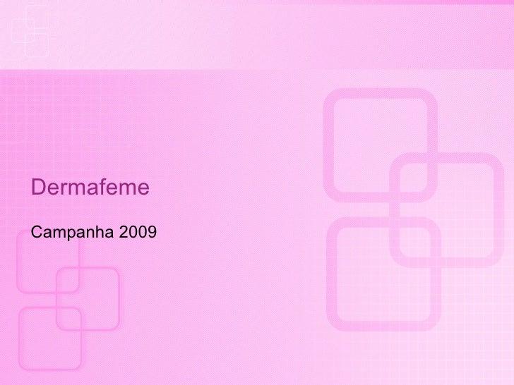 Dermafeme Campanha 2009