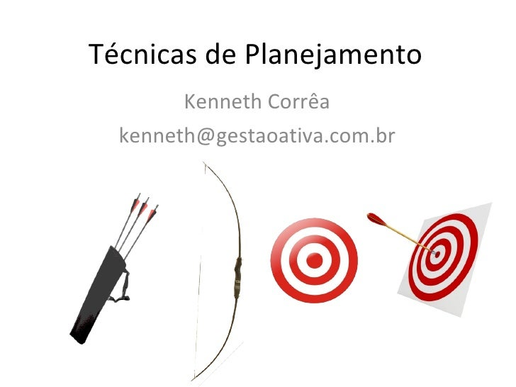 Técnicas de Planejamento Kenneth Corrêa [email_address]