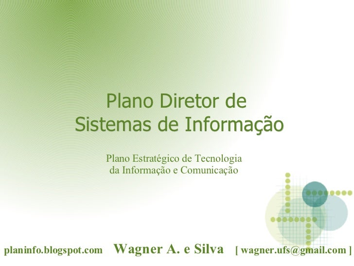 Plano Diretor de  Sistemas de Informação planinfo.blogspot.com   Wagner A. e Silva  [  [email_address]  ] Plano Estratégic...