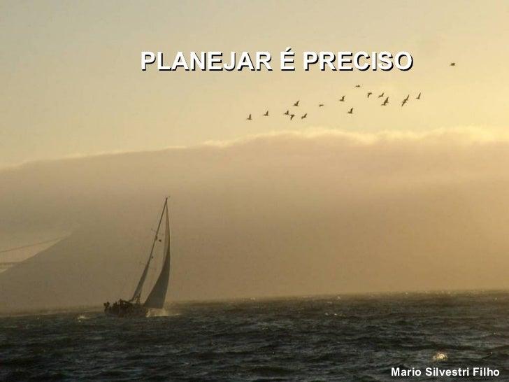 PLANEJAR É PRECISO Mario Silvestri Filho