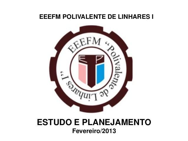 EEEFM POLIVALENTE DE LINHARES IESTUDO E PLANEJAMENTO        Fevereiro/2013