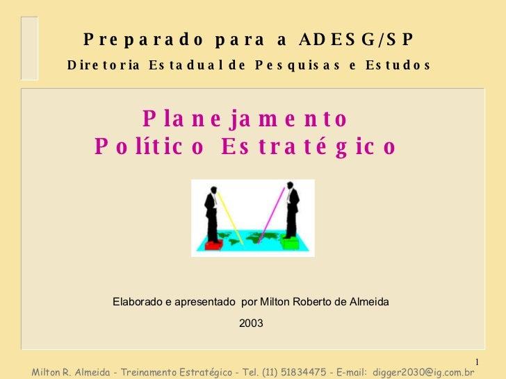 Planejamento Político Estratégico Preparado para a ADESG/SP Diretoria Estadual de Pesquisas e Estudos Elaborado e apresent...