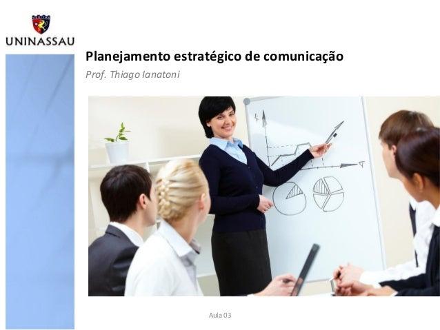 Planejamento estratégico de comunicaçãoAula 03Prof. Thiago Ianatoni