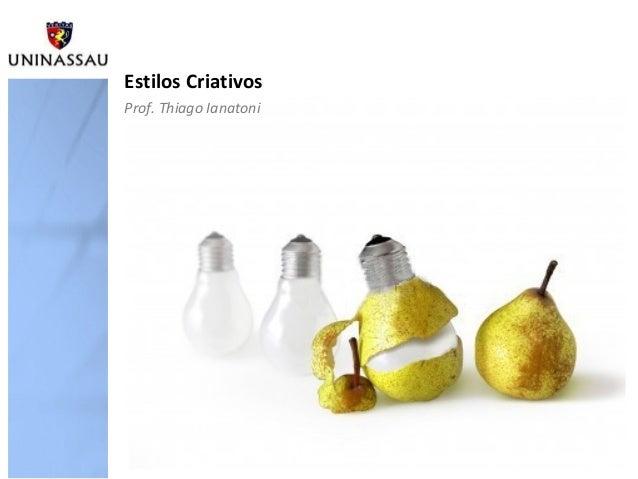 Estilos CriativosProf. Thiago Ianatoni