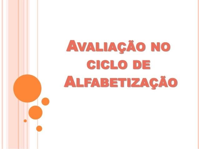 AVALIAÇÃO NO CICLO DE ALFABETIZAÇÃO
